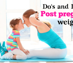 8 Do & # 39; ts Of Post Pregnancy Weight Loss Plan