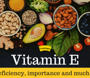 """Vitamin E: its meaning, sources, causes of deficiency and toxicity """"E"""""""